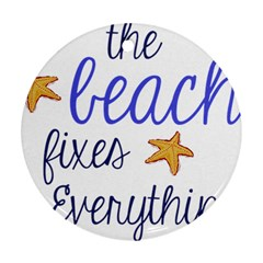 The Beach Fixes Everything Round Ornament (Two Sides)