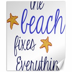 The Beach Fixes Everything Canvas 8  X 10  (unframed)