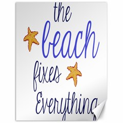 The Beach Fixes Everything Canvas 12  x 16  (Unframed)