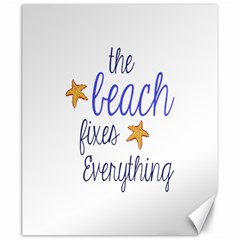 The Beach Fixes Everything Canvas 20  x 24  (Unframed)