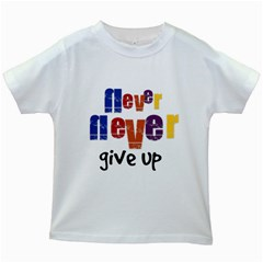 Never Give Up Kids T Shirt (white)