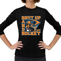 Shut Up and Play Hockey Women s Long Sleeve Dark T-Shirt