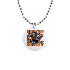 Shut Up and Play Hockey 1  Button Necklace