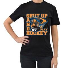 Shut Up And Play Hockey Women s T Shirt (black)