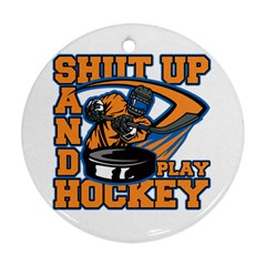 Shut Up and Play Hockey Round Ornament (Two Sides)