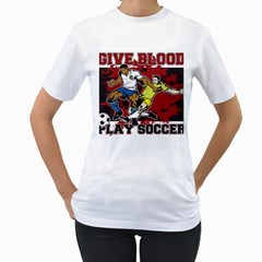 Give Blood Play Soccer Women s T-Shirt (White)