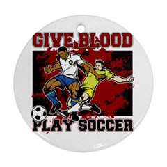 Give Blood Play Soccer Ornament (round)