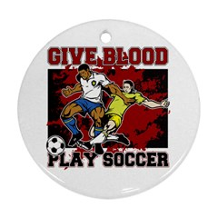 Give Blood Play Soccer Round Ornament (two Sides)