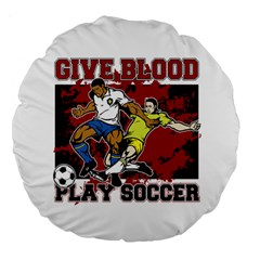 Give Blood Play Soccer 18  Premium Round Cushion
