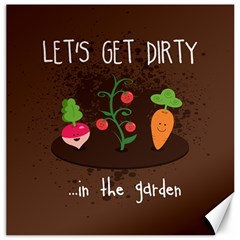 Let s Get Dirty...in the garden  Summer Fun  Canvas 16  x 16  (Unframed)