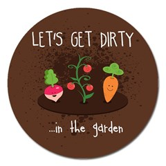 Let s Get Dirty...in the garden  Summer Fun  Magnet 5  (Round)
