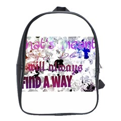 What s Meant To Be Will Always Find A Way School Bag (large)