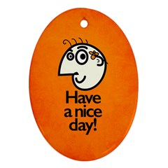 Have A Nice Day Happy Character Oval Ornament (Two Sides)