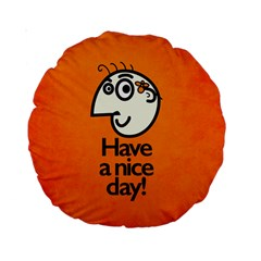 Have A Nice Day Happy Character 15  Premium Round Cushion