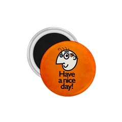 Have A Nice Day Happy Character 1.75  Button Magnet