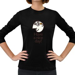 Have A Nice Day Happy Character Women s Long Sleeve T-shirt (Dark Colored)