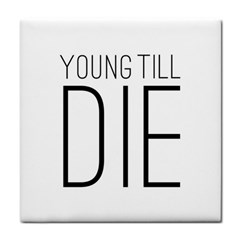Young Till Die Typographic Statement Design Ceramic Tile