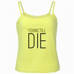 Young Till Die Typographic Statement Design Yellow Spaghetti Tank