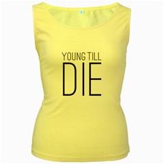 Young Till Die Typographic Statement Design Women s Tank Top (yellow)