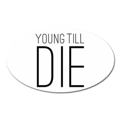 Young Till Die Typographic Statement Design Magnet (Oval)