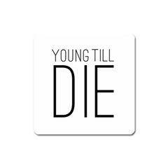 Young Till Die Typographic Statement Design Magnet (square)