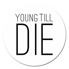 Young Till Die Typographic Statement Design Magnet 5  (Round)