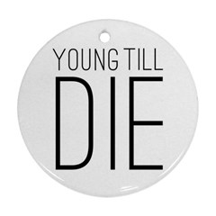 Young Till Die Typographic Statement Design Round Ornament (Two Sides)