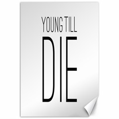 Young Till Die Typographic Statement Design Canvas 12  x 18  (Unframed)
