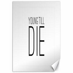 Young Till Die Typographic Statement Design Canvas 20  X 30  (unframed)