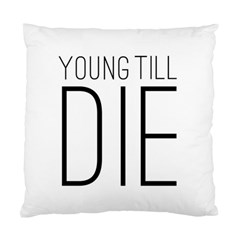 Young Till Die Typographic Statement Design Cushion Case (two Sided)