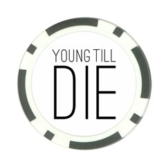 Young Till Die Typographic Statement Design Poker Chip (10 Pack)