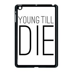 Young Till Die Typographic Statement Design Apple Ipad Mini Case (black)