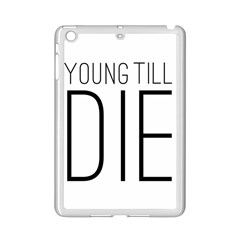 Young Till Die Typographic Statement Design Apple iPad Mini 2 Case (White)