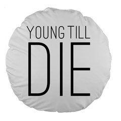 Young Till Die Typographic Statement Design 18  Premium Round Cushion