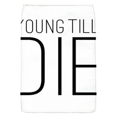Young Till Die Typographic Statement Design Removable Flap Cover (small)