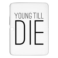 Young Till Die Typographic Statement Design Samsung Galaxy Tab 3 (10.1 ) P5200 Hardshell Case
