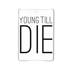 Young Till Die Typographic Statement Design Apple Ipad Mini 2 Hardshell Case