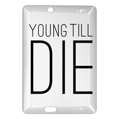 Young Till Die Typographic Statement Design Kindle Fire HD 7  (2nd Gen) Hardshell Case