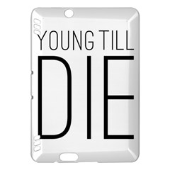 Young Till Die Typographic Statement Design Kindle Fire HDX 7  Hardshell Case