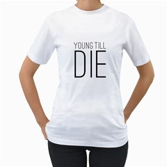 Young Till Die Typographic Statement Design Women s T-Shirt (White)