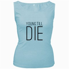 Young Till Die Typographic Statement Design Women s Tank Top (Baby Blue)