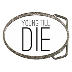 Young Till Die Typographic Statement Design Belt Buckle (Oval)