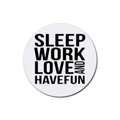 Sleep Work Love And Have Fun Typographic Design 01 Drink Coasters 4 Pack (round)