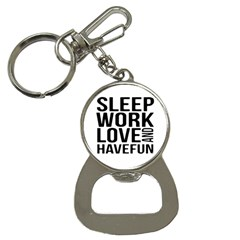 Sleep Work Love And Have Fun Typographic Design 01 Bottle Opener Key Chain