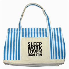 Sleep Work Love And Have Fun Typographic Design 01 Blue Striped Tote Bag