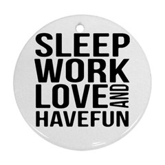 Sleep Work Love And Have Fun Typographic Design 01 Round Ornament (two Sides)