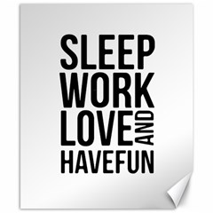 Sleep Work Love And Have Fun Typographic Design 01 Canvas 8  x 10  (Unframed)