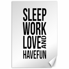 Sleep Work Love And Have Fun Typographic Design 01 Canvas 12  X 18  (unframed)
