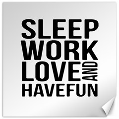 Sleep Work Love And Have Fun Typographic Design 01 Canvas 16  X 16  (unframed)