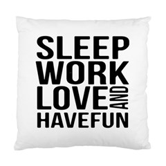 Sleep Work Love And Have Fun Typographic Design 01 Cushion Case (Two Sided)